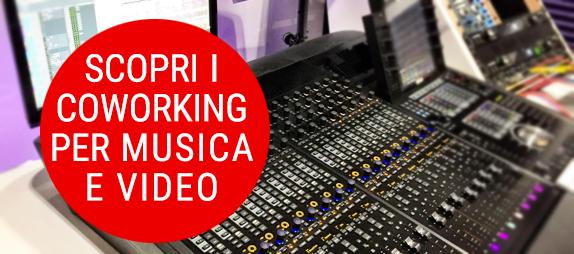 dove sono i coworking per music e videomaker